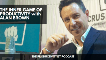 The Productivityist Podcast: The Inner Game of Productivity with Alan Brown