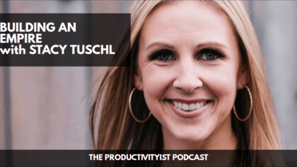 The Productivityist Podcast: Building an Empire with Stacy Tuschl
