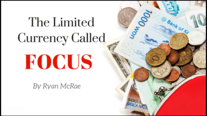 The Limited Currency Called Focus
