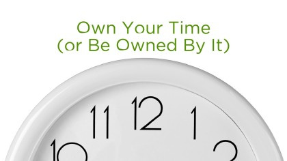 Own Your Time (or Be Owned By It)