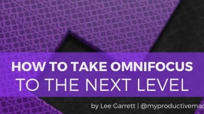 How to Take OmniFocus to the Next Level