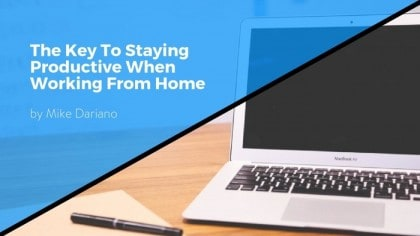 The Key To Staying Productive When Working From Home