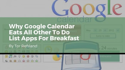 Why Google Calendar Eats All Other To Do List Apps For Breakfast