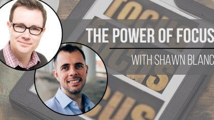 The Productivityist Podcast Episode 61: The Power of Focus with Shawn Blanc