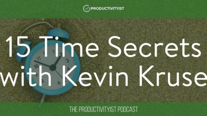 The Productivityist Podcast Episode 62: 15 Time Secrets with Kevin Kruse