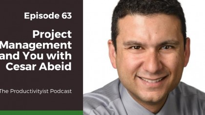 The Productivityist Podcast Episode 63: Project Management and You with Cesar Abeid