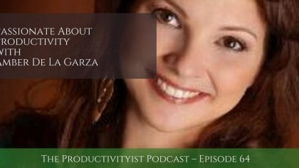 The Productivityist Podcast 64: Passionate About Productivity with Amber De La Garza