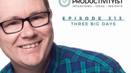 The Productivityist Podcast Episode 313: Three Big DAys