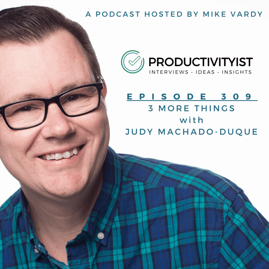 Episode 309: 3 More Things with Judy Machado-Duque