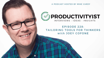 Episode 228: Tailoring Tools for Thinkers with Joey Cofone