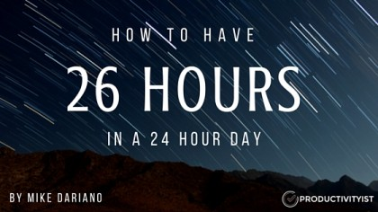 How To Have 26 Hours In A 24 Hour Day.