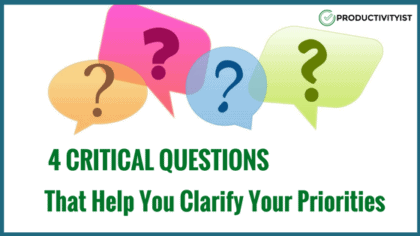 4 Critical Questions That Help Clarify Your Priorities