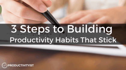 3 Steps to Building Productivity Habits That Stick