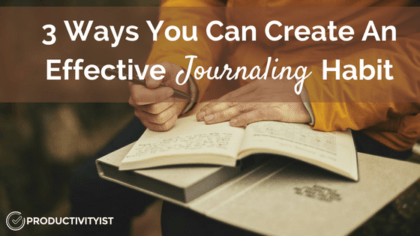 3 Ways You Can Create An Effective Journaling Habit