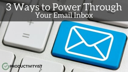 3 Ways to Power Through Your Email Inbox