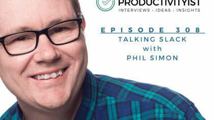 The Productivityist Podcast: Talking Slack with Phil Simon