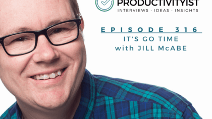 The Productivityist Podcast 316 - It's Go Time with Jill McAbe