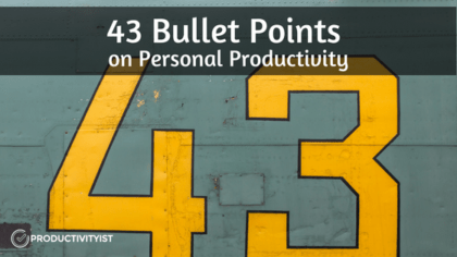 43 Bullet Points on Personal Productivity