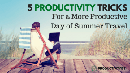 5 Productivity Tricks For A More Productive Day of Summer Travel