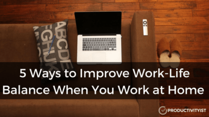 5 Ways To Improve Work-Life Balance When You Work At Home