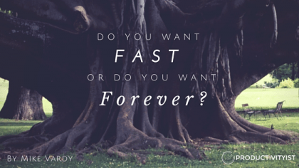 Do You Want Fast Or Do You Want Forever?