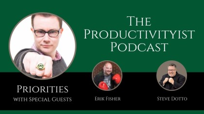 The Productivityist Podcast: Priorities with Erik Fisher and Steve Dotto
