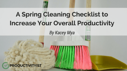 A Spring Cleaning Checklist to Increase Your Overall Productivity