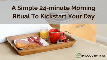 A Simple 24-minute Morning Ritual To Kickstart Your Day