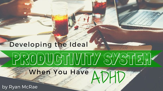 Developing the Ideal Productivity System When You Have ADHD