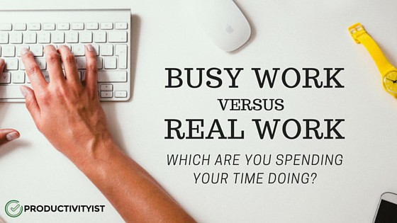 Busy Work Vs Real Work Productivityist