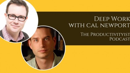 The Productivityist Podcast 73: Cal Newport