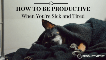 How to Be Productive When You're Sick and Tired