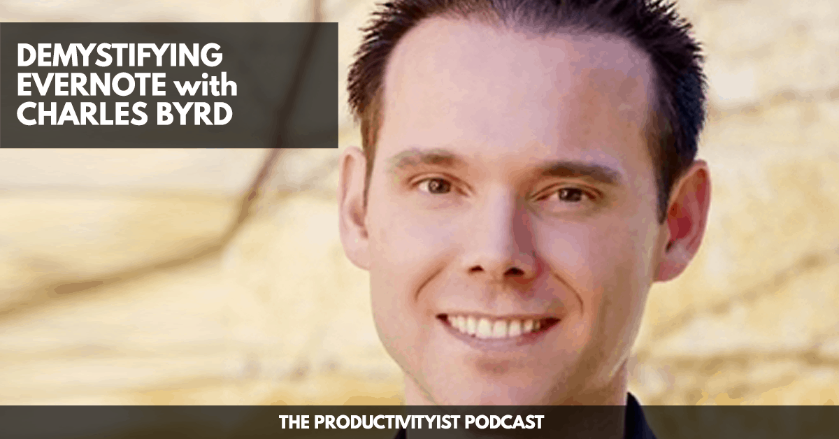 The Productivityist Podcast: Demystifying Evernote with Charles Byrd