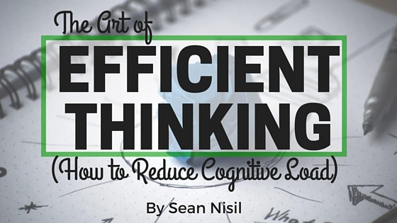 The Art of Efficient Thinking (How to Reduce Cognitive Load)