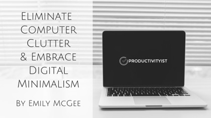Eliminate Computer Clutter and Embrace Digital Minimalism