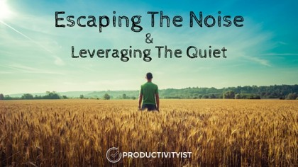 Escaping The Noise And Leveraging The Quiet