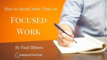 How To Spend More Time On Focused Work