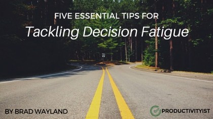 5 Essential Tips For Tackling Decision Fatigue