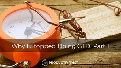 Why I Stopped Doing GTD: Part 1