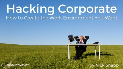 Hacking Corporate: How to Create the Work Environment You Want