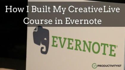 How I Built My CreativeLive Course in Evernote
