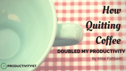 How Quitting Coffee Doubled My Productivity