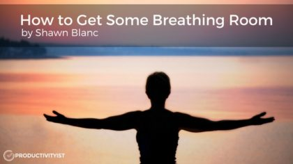 How to Get Some Breathing Room