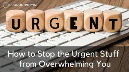 How To Stop The Urgent Stuff From Overwhelming You