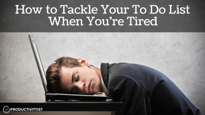 How To Tackle Your To Do List When You're Tired