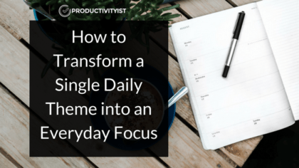 How To Transform A Single Daily Theme Into An Everyday Focus