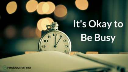 It's Okay To Be Busy