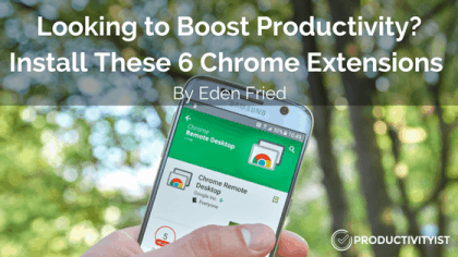 Looking to Boost Productivity? Install These 6 Chrome Extensions
