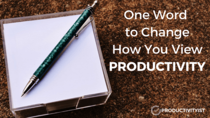 One Word To Change How You View Productivity