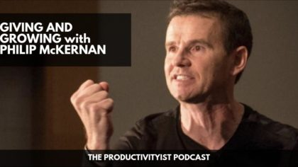 The Productivityist Podcast:  Giving and Growing with Philip McKernan